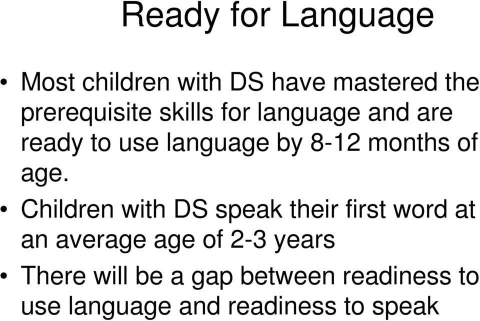 Children with DS speak their first word at an average age of 2-3 years
