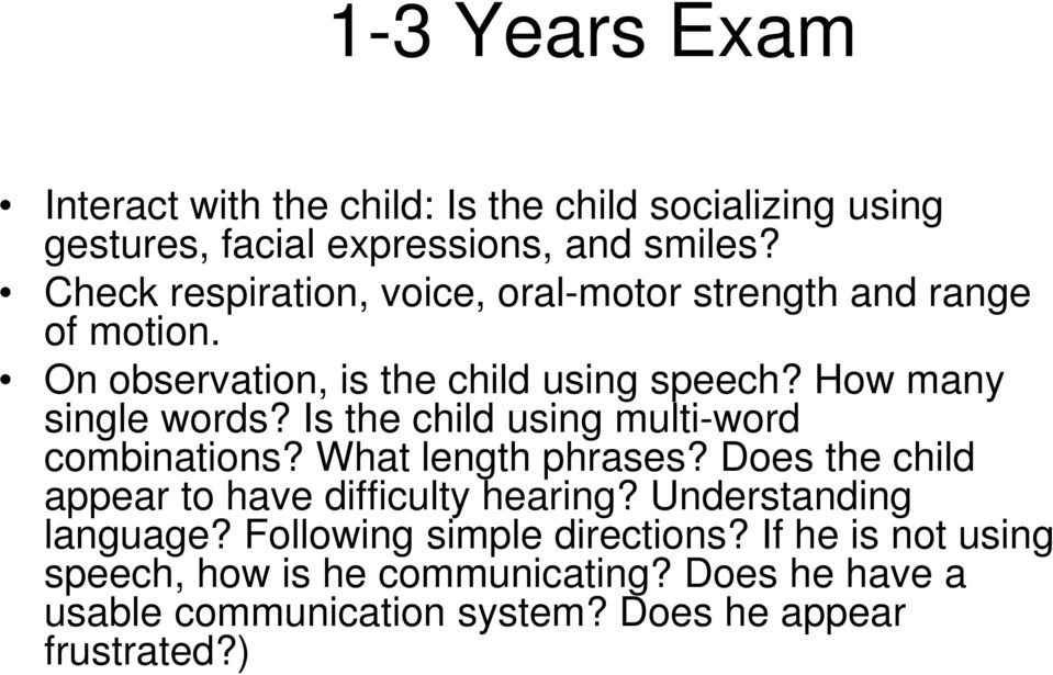 Is the child using multi-word combinations? What length phrases? Does the child appear to have difficulty hearing?