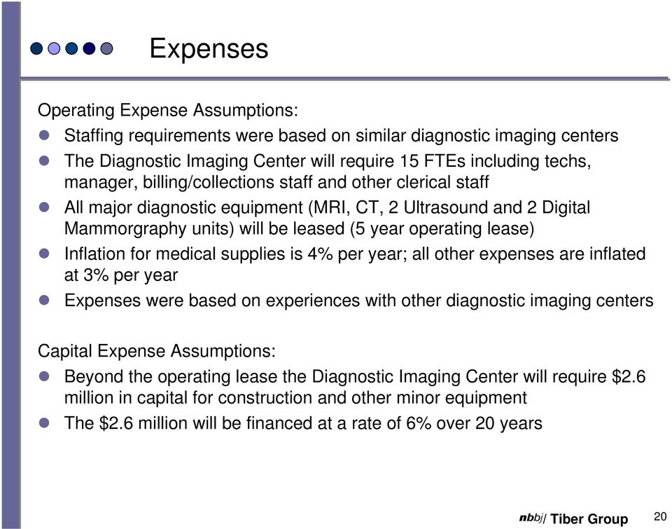 for medical supplies is 4% per year; all other expenses are inflated at 3% per year Expenses were based on experiences with other diagnostic imaging centers Capital Expense Assumptions: