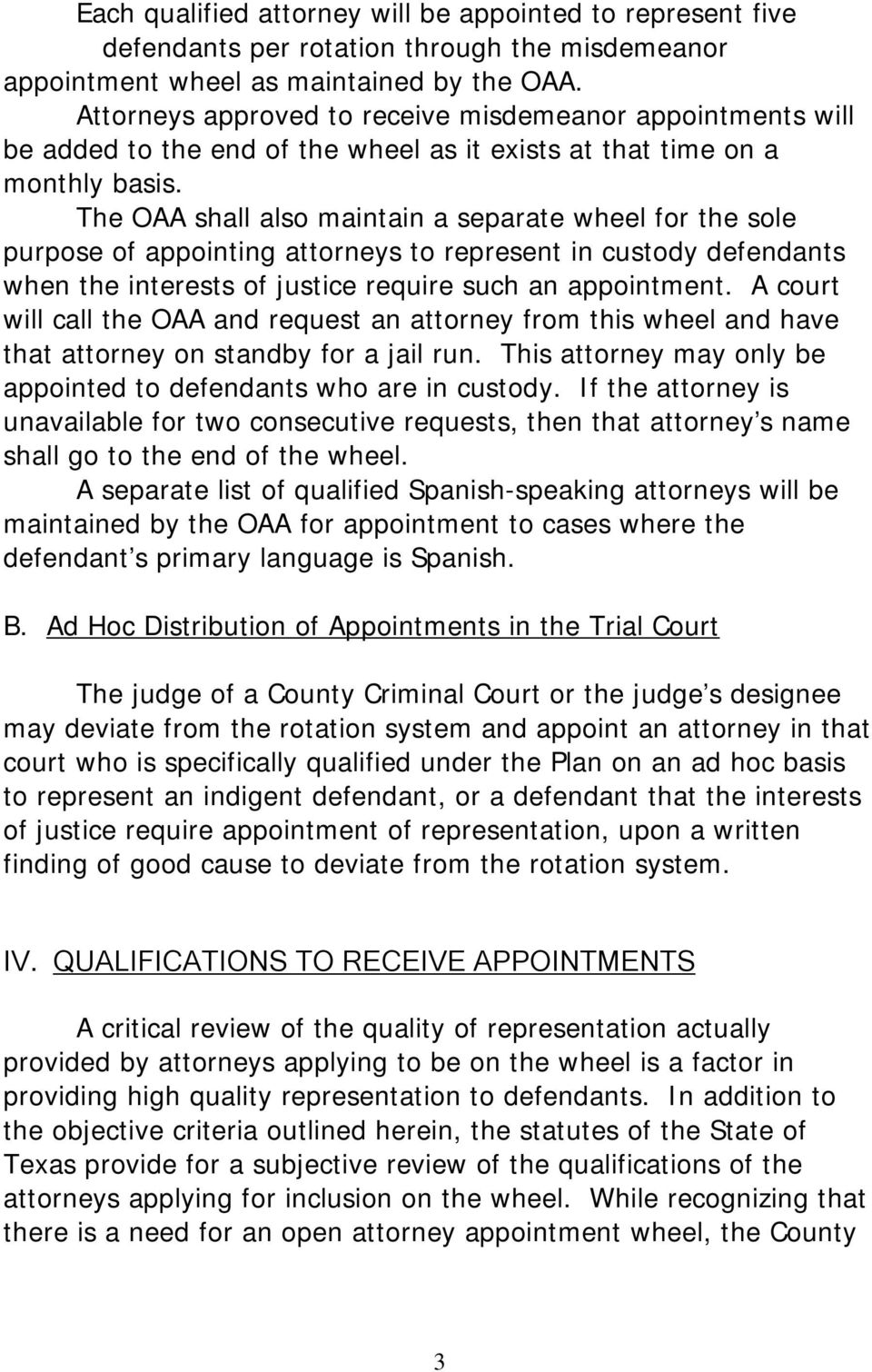 The OAA shall also maintain a separate wheel for the sole purpose of appointing attorneys to represent in custody defendants when the interests of justice require such an appointment.