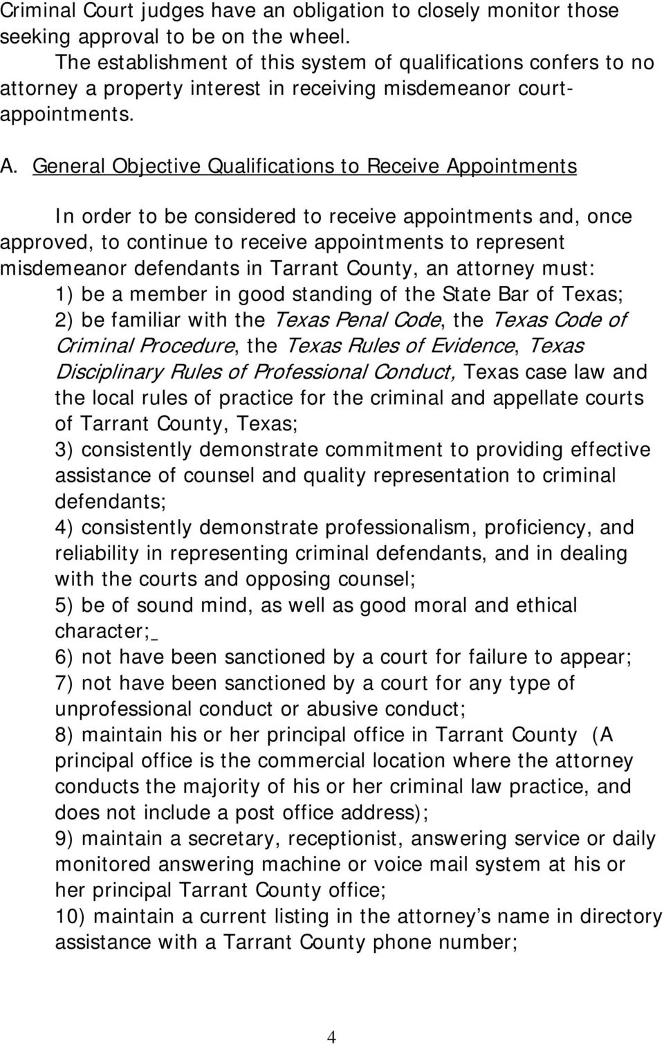 General Objective Qualifications to Receive Appointments In order to be considered to receive appointments and, once approved, to continue to receive appointments to represent misdemeanor defendants