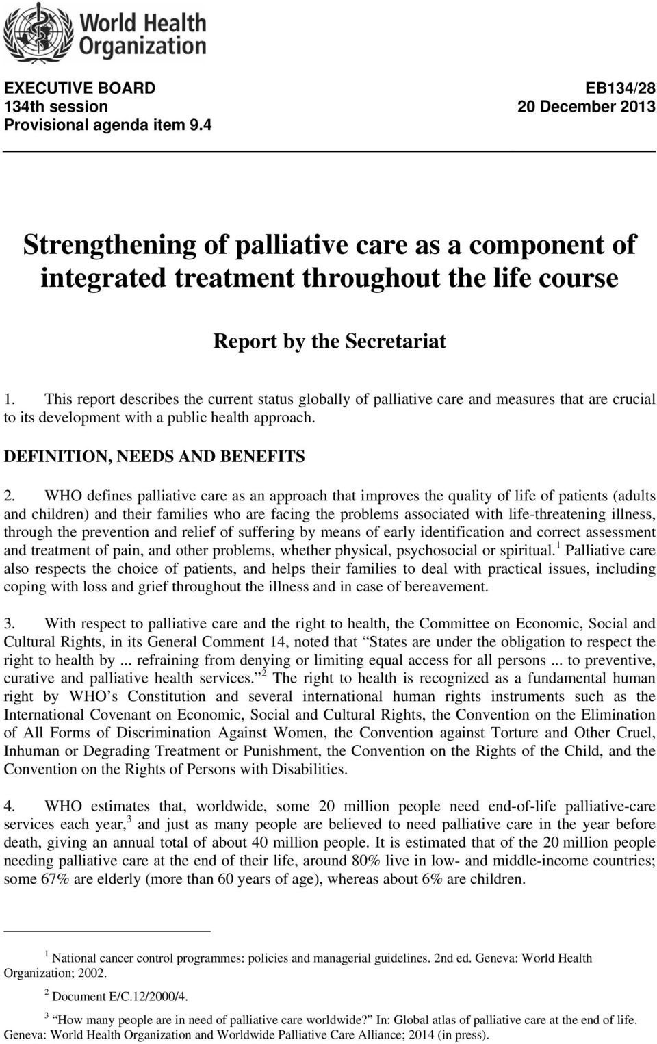 This report describes the current status globally of palliative care and measures that are crucial to its development with a public health approach. DEFINITION, NEEDS AND BENEFITS 2.