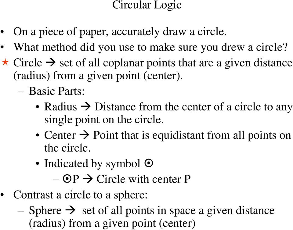 Basic Parts: Radius Distance from the center of a circle to any single point on the circle.