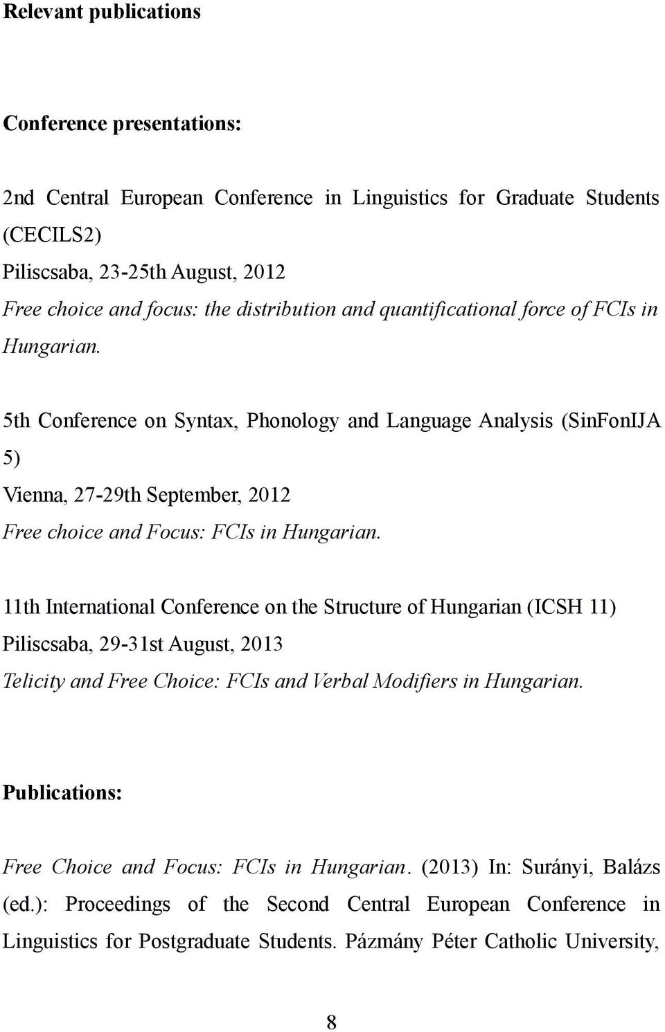 5th Conference on Syntax, Phonology and Language Analysis (SinFonIJA 5) Vienna, 27-29th September, 2012 Free choice and Focus: FCIs in Hungarian.