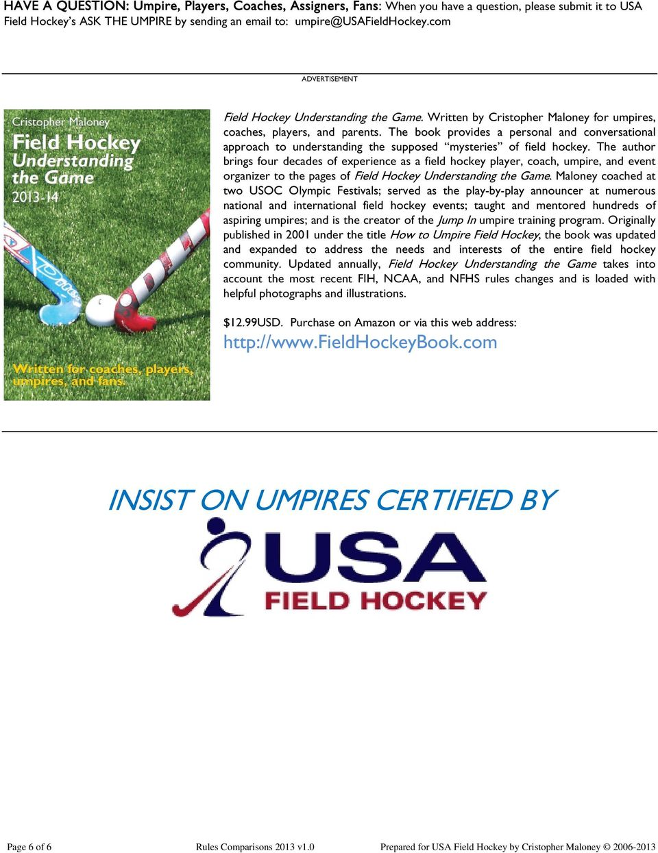 The book provides a personal and conversational approach to understanding the supposed mysteries of field hockey.
