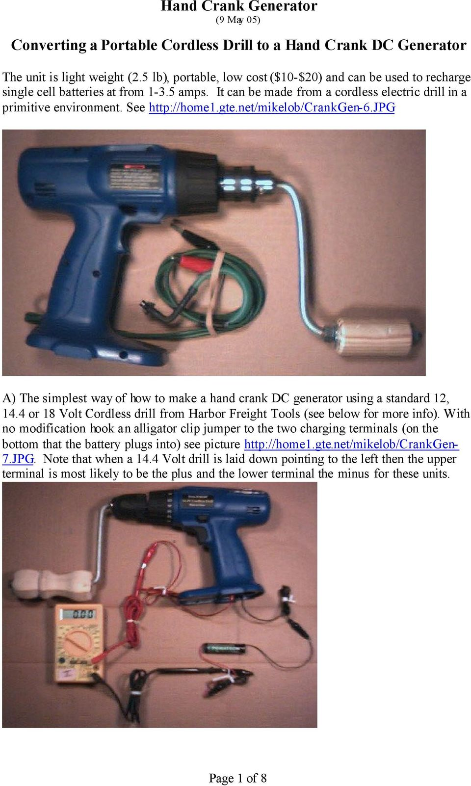 jpg A) The simplest way of how to make a hand crank DC generator using a standard 12, 14.4 or 18 Volt Cordless drill from Harbor Freight Tools (see below for more info).