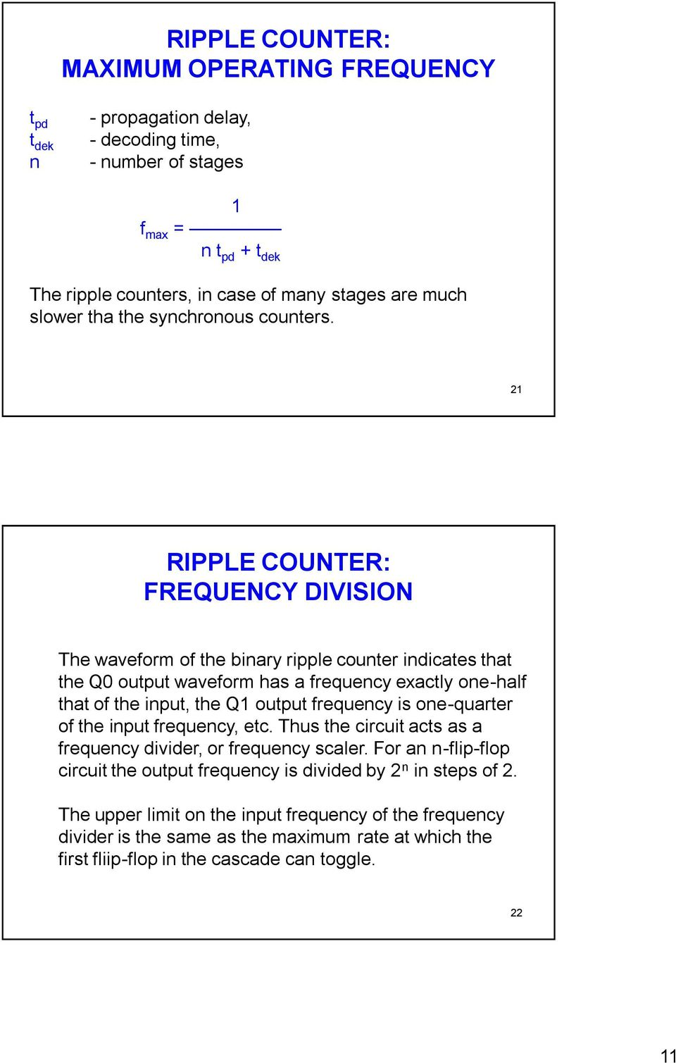 21 RIPPLE COUNTER: FREQUENCY DIVISION The waveform of the binary ripple counter indicates that the Q0 output waveform has a frequency exactly one-half that of the input, the Q1 output frequency