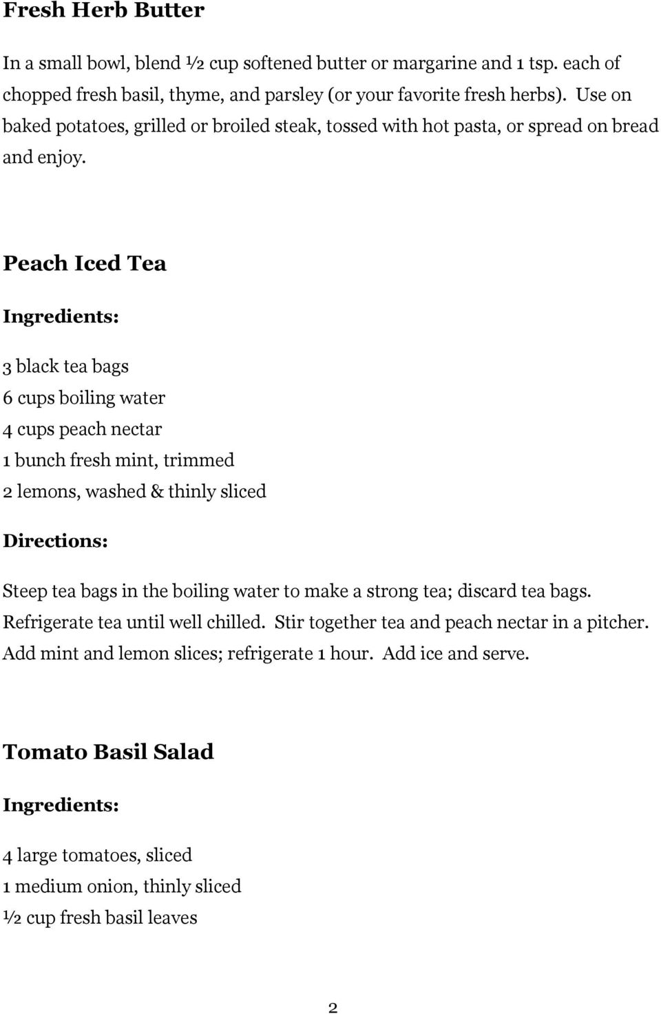 Peach Iced Tea 3 black tea bags 6 cups boiling water 4 cups peach nectar 1 bunch fresh mint, trimmed 2 lemons, washed & thinly sliced Steep tea bags in the boiling water to make a