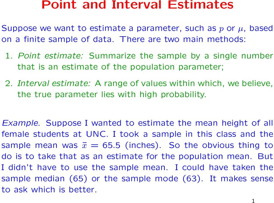 Interval estimate: A range of values within which, we believe, the true parameter lies with high probability. Example.