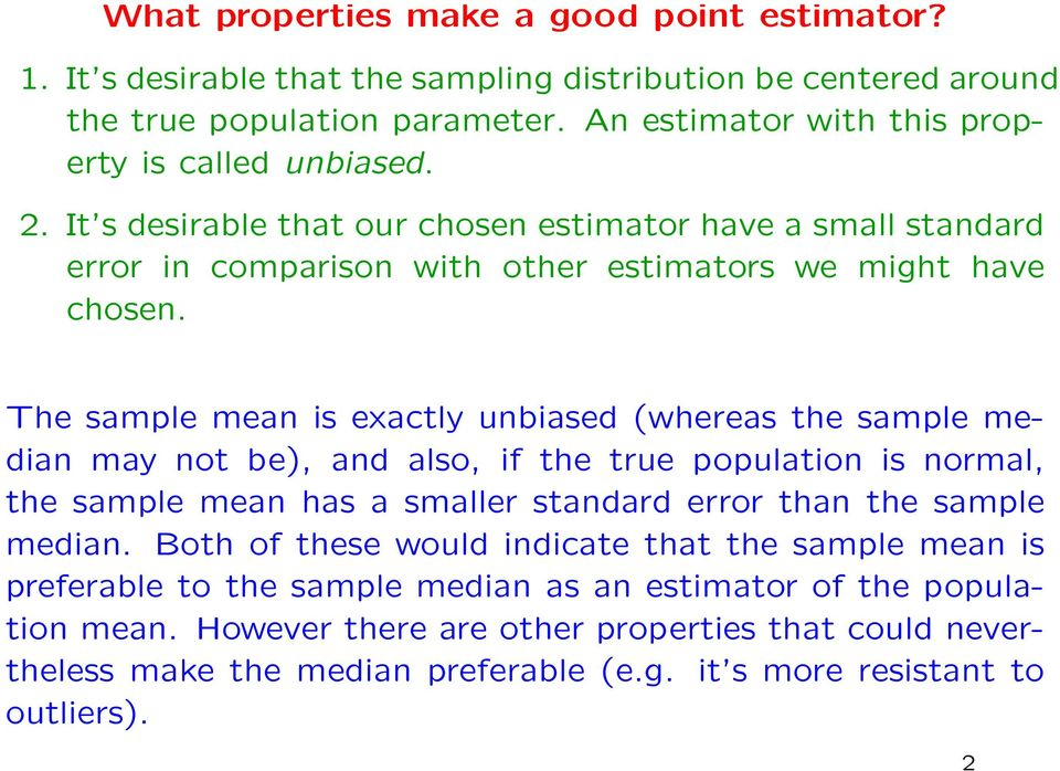 The sample mean is exactly unbiased (whereas the sample median may not be), and also, if the true population is normal, the sample mean has a smaller standard error than the sample median.