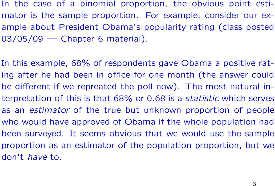 In this example, 68% of respondents gave Obama a positive rating after he had been in office for one month (the answer could be different if we repreated the poll now).