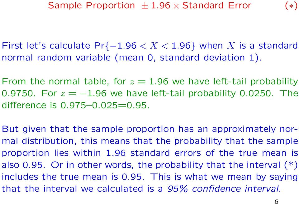 But given that the sample proportion has an approximately normal distribution, this means that the probability that the sample proportion lies within 1.