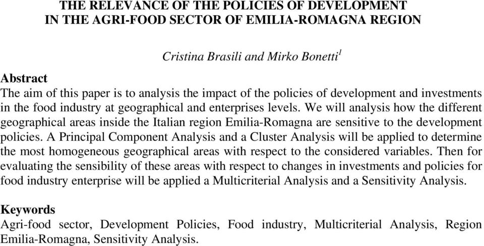 We will analysis how the different geographical areas inside the Italian region Emilia-Romagna are sensitive to the development policies.