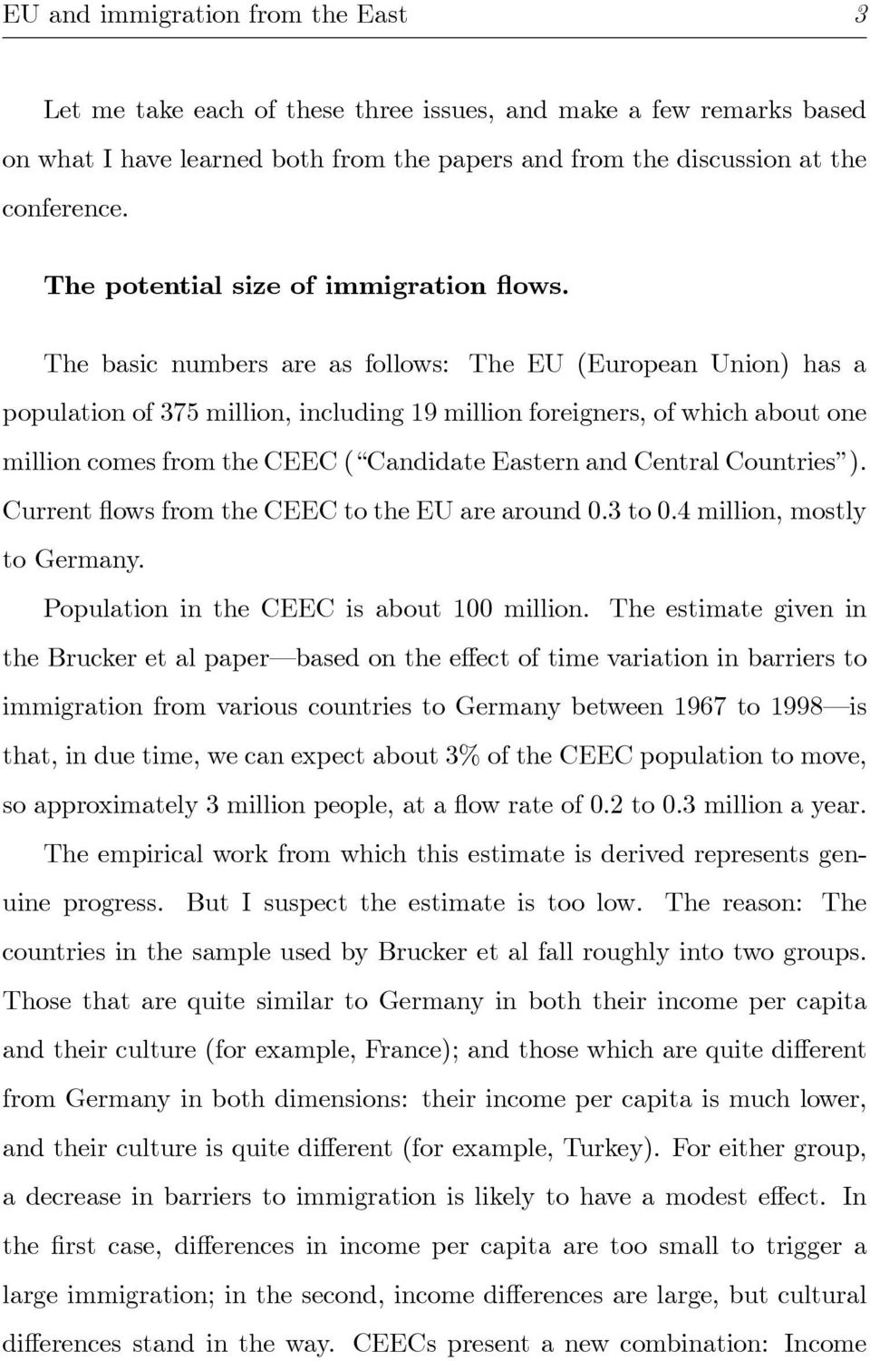 The basic numbers are as follows: The EU (European Union) has a population of 375 million, including 19 million foreigners, of which about one million comes from the CEEC ( Candidate Eastern and