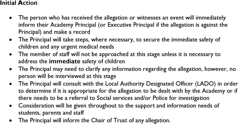 it is necessary to address the immediate safety of children The Principal may need to clarify any information regarding the allegation, however, no person will be interviewed at this stage The
