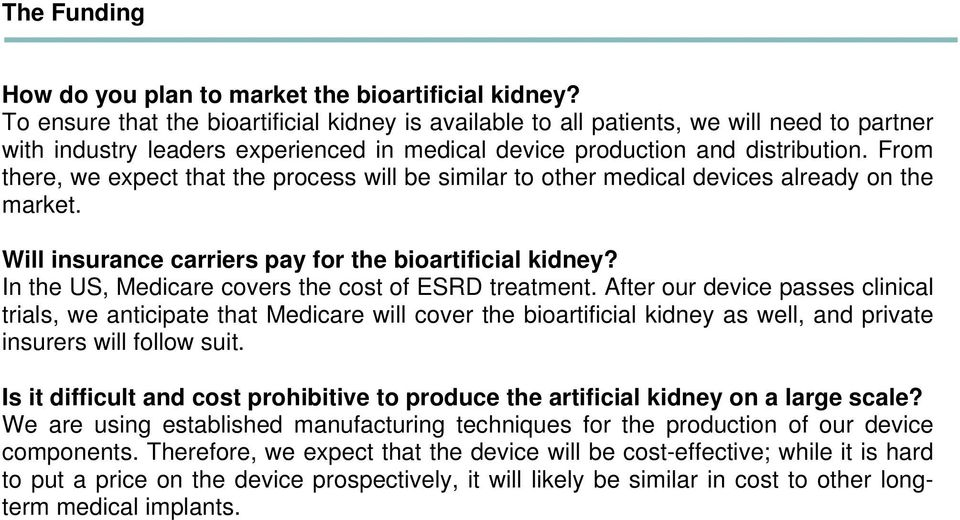 From there, we expect that the process will be similar to other medical devices already on the market. Will insurance carriers pay for the bioartificial kidney?