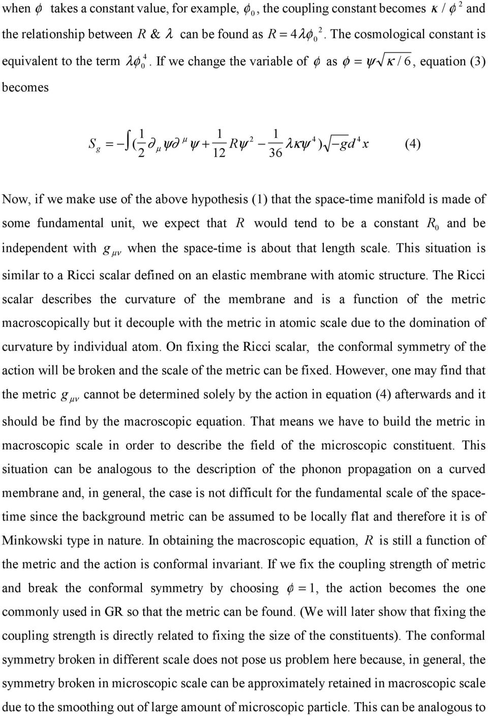 If we change the variable of φ as φ = ψ κ / 6, equation (3) becomes Sg = ( ψ ψ + Rψ λκψ ) gd x 36 () Now, if we make use of the above hypothesis () that the space-time manifold is made of some