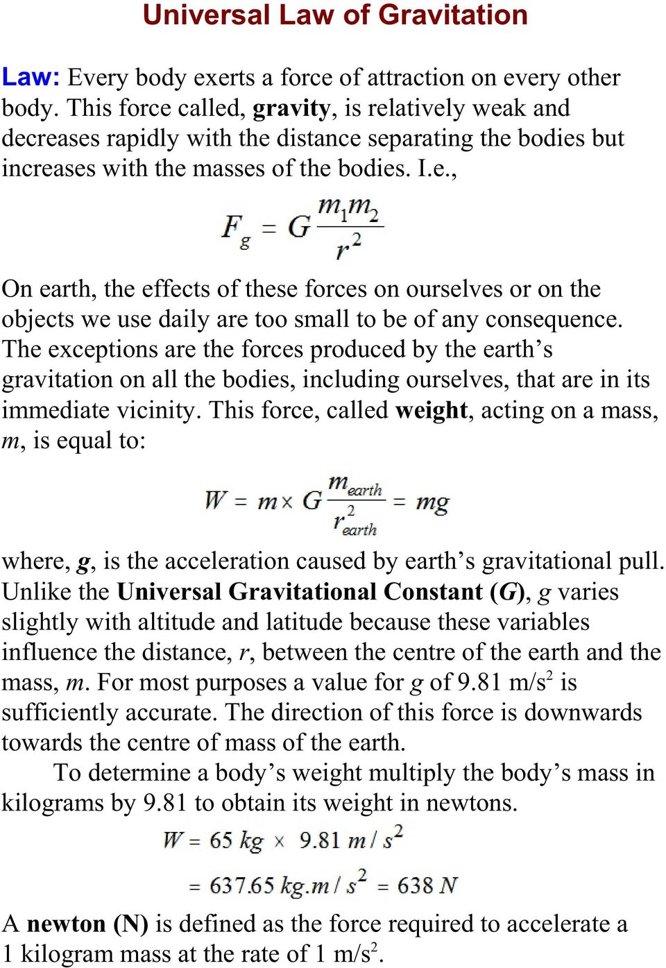 The exceptions are the forces produced by the earth s gravitation on all the bodies, including ourselves, that are in its immediate vicinity.
