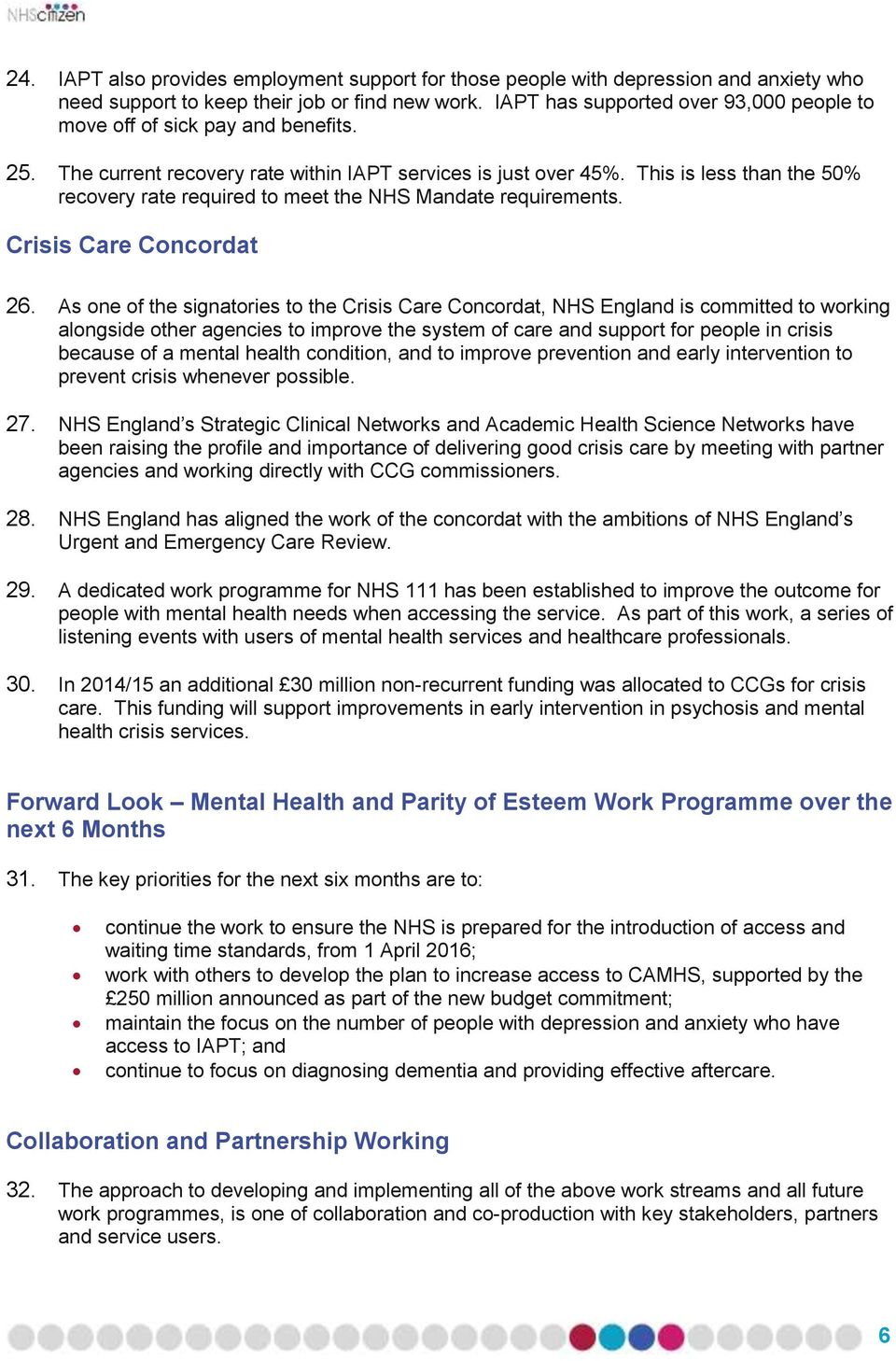 As ne f the signatries t the Crisis Care Cncrdat, NHS England is cmmitted t wrking alngside ther agencies t imprve the system f care and supprt fr peple in crisis because f a mental health cnditin,