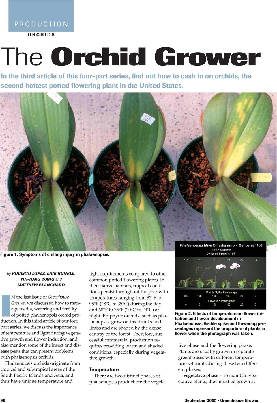 by ROBERTO LOPEZ, ERIK RUNKLE, YIN-TUNG WANG and MATTHEW BLANCHARD N the last issue of Greenhouse Grower, we discussed how to manage media, watering and fertility of potted phalaenopsis orchid