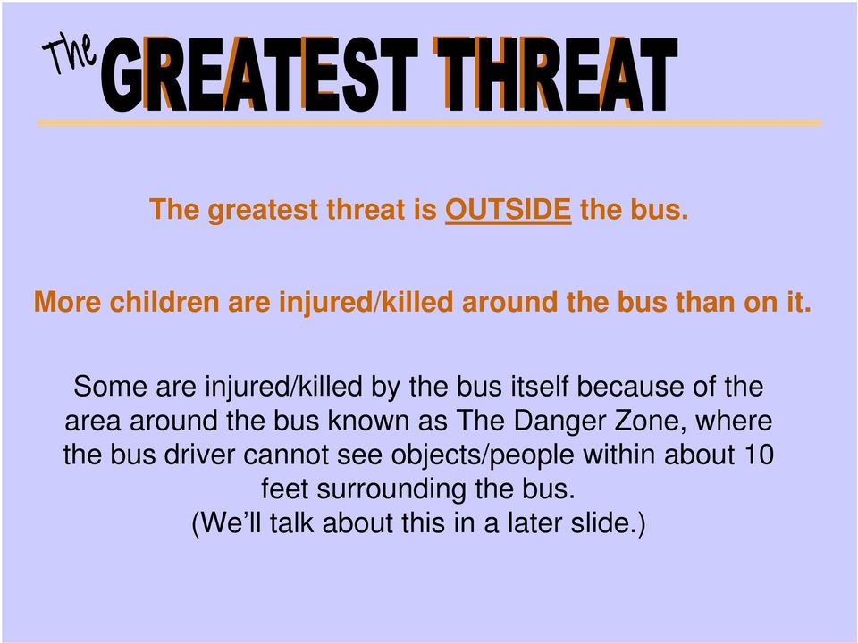Some are injured/killed by the bus itself because of the area around the bus known