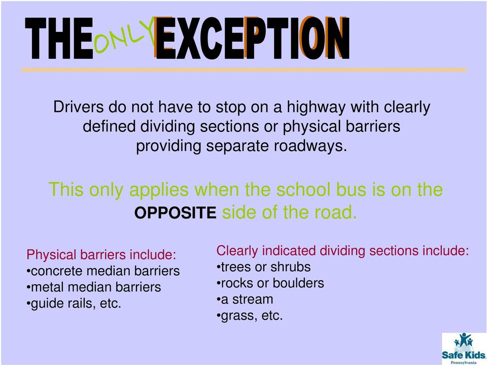 This only applies when the school bus is on the OPPOSITE side of the road.