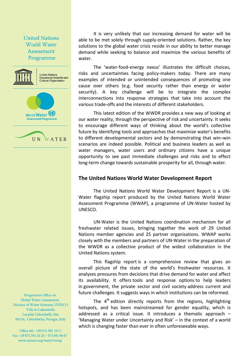 The water food energy nexus illustrates the difficult choices, risks and uncertainties facing policy makers today.