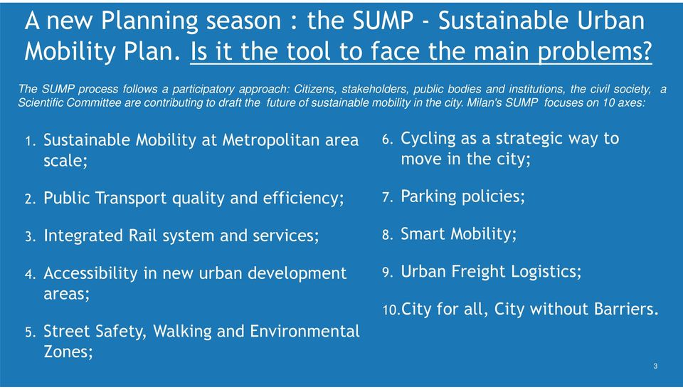 sustainable mobility in the city. Milan's SUMP focuses on 10 axes: a 1. Sustainable Mobility at Metropolitan area scale; 2. Public Transport quality and efficiency; 3.