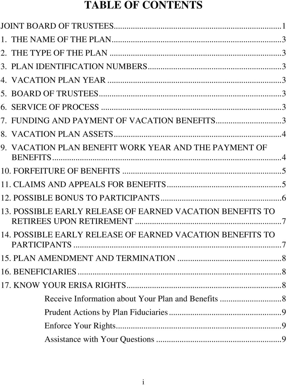 .. 5 11. CLAIMS AND APPEALS FOR BENEFITS... 5 12. POSSIBLE BONUS TO PARTICIPANTS... 6 13. POSSIBLE EARLY RELEASE OF EARNED VACATION BENEFITS TO RETIREES UPON RETIREMENT... 7 14.