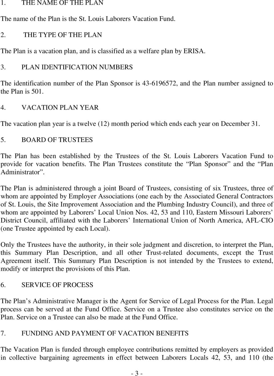 5. BOARD OF TRUSTEES The Plan has been established by the Trustees of the St. Louis Laborers Vacation Fund to provide for vacation benefits.