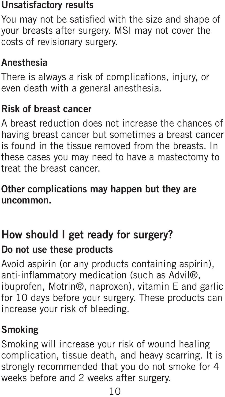 Risk of breast cancer A breast reduction does not increase the chances of having breast cancer but sometimes a breast cancer is found in the tissue removed from the breasts.