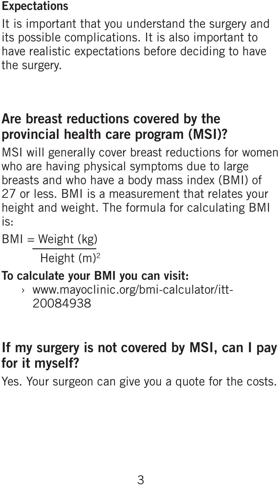 MSI will generally cover breast reductions for women who are having physical symptoms due to large breasts and who have a body mass index (BMI) of 27 or less.