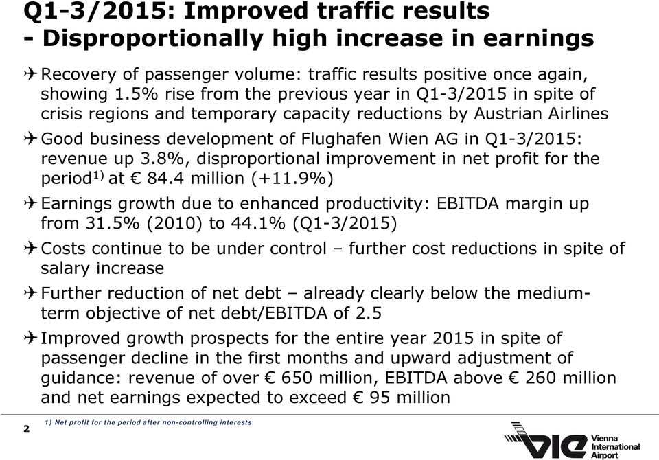 8%, disproportional improvement in net profit for the period 1) at 84.4 million (+11.9%) Earnings growth due to enhanced productivity: EBITDA margin up from 31.5% (2010) to 44.