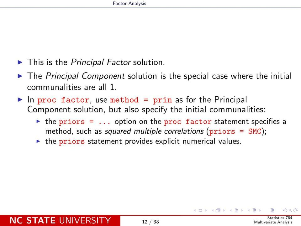 In proc factor, use method = prin as for the Principal Component solution, but also specify the initial