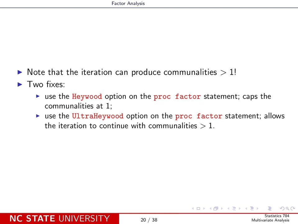 communalities at 1; use the UltraHeywood option on the proc factor
