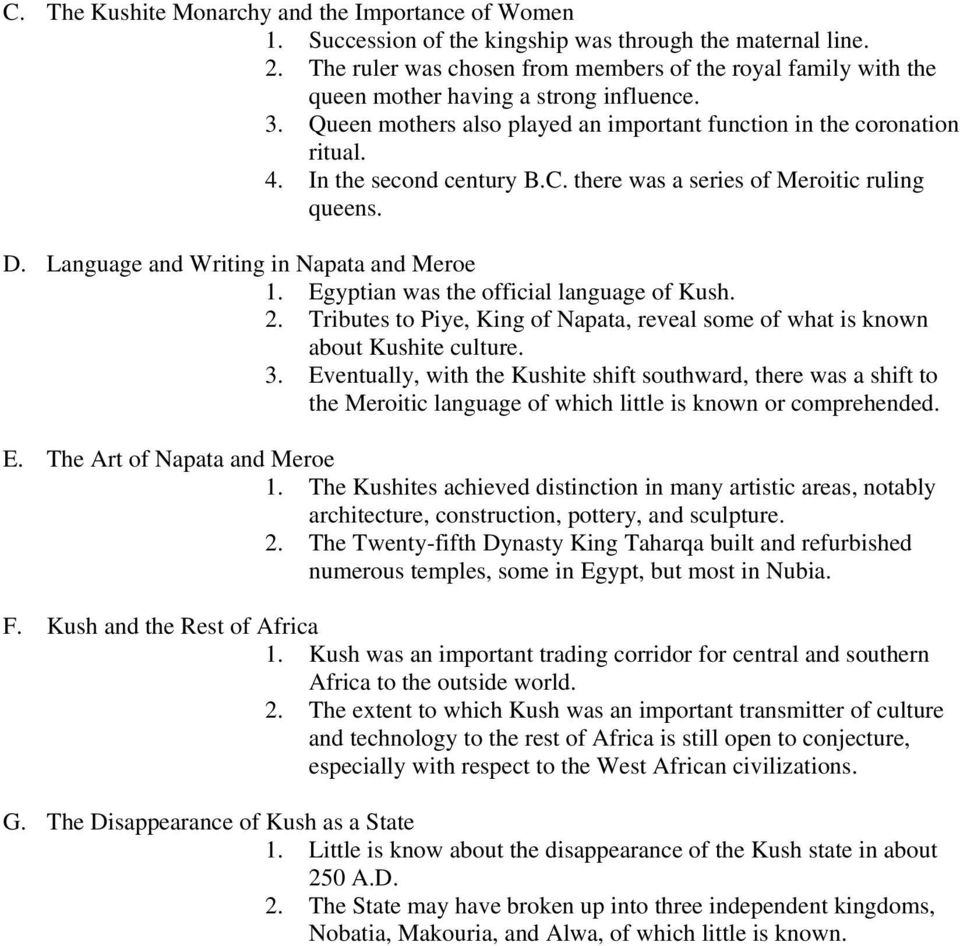 In the second century B.C. there was a series of Meroitic ruling queens. D. Language and Writing in Napata and Meroe 1. Egyptian was the official language of Kush. 2.