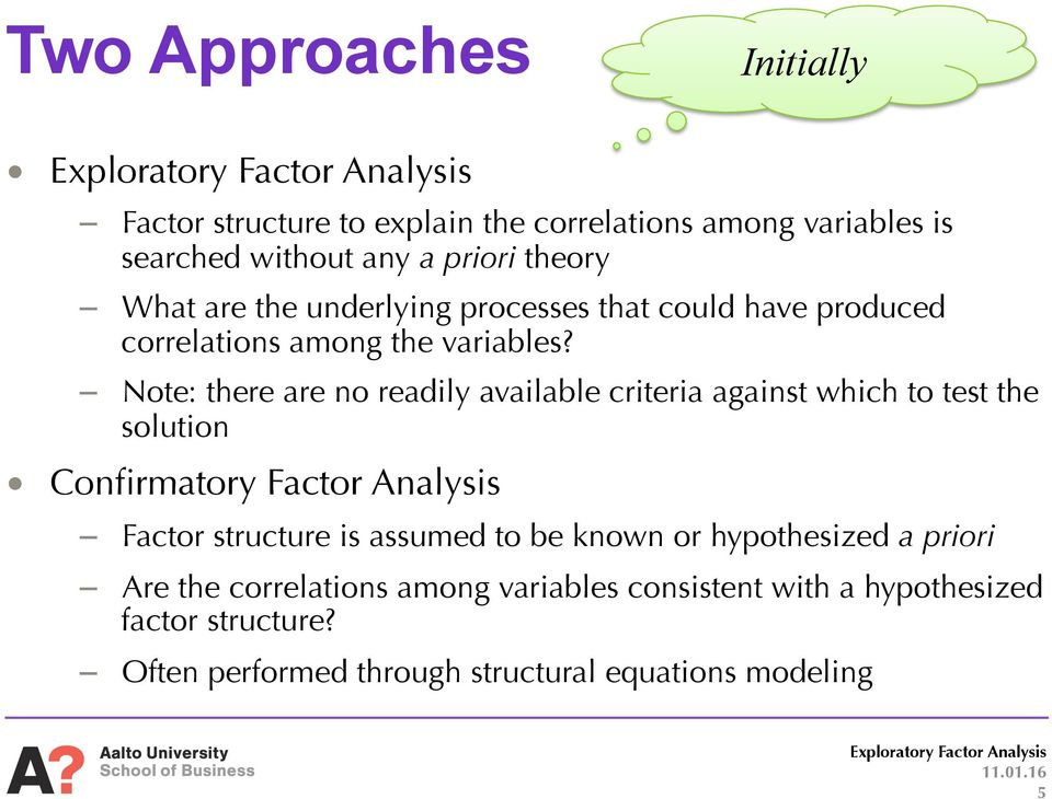 Note: there are no readily available criteria against which to test the solution Confirmatory Factor Analysis Factor structure is