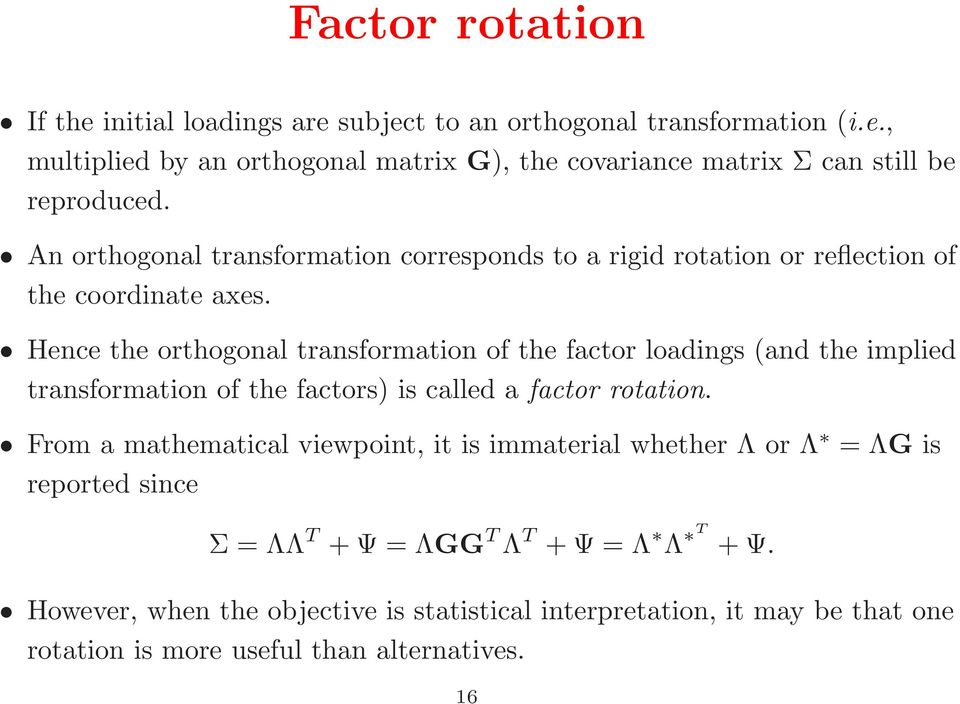 Hence the orthogonal transformation of the factor loadings (and the implied transformation of the factors) is called a factor rotation.