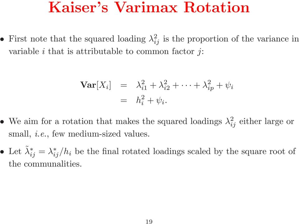 We aim for a rotation that makes the squared loadings λ 2 ij small, i.e., few medium-sized values.