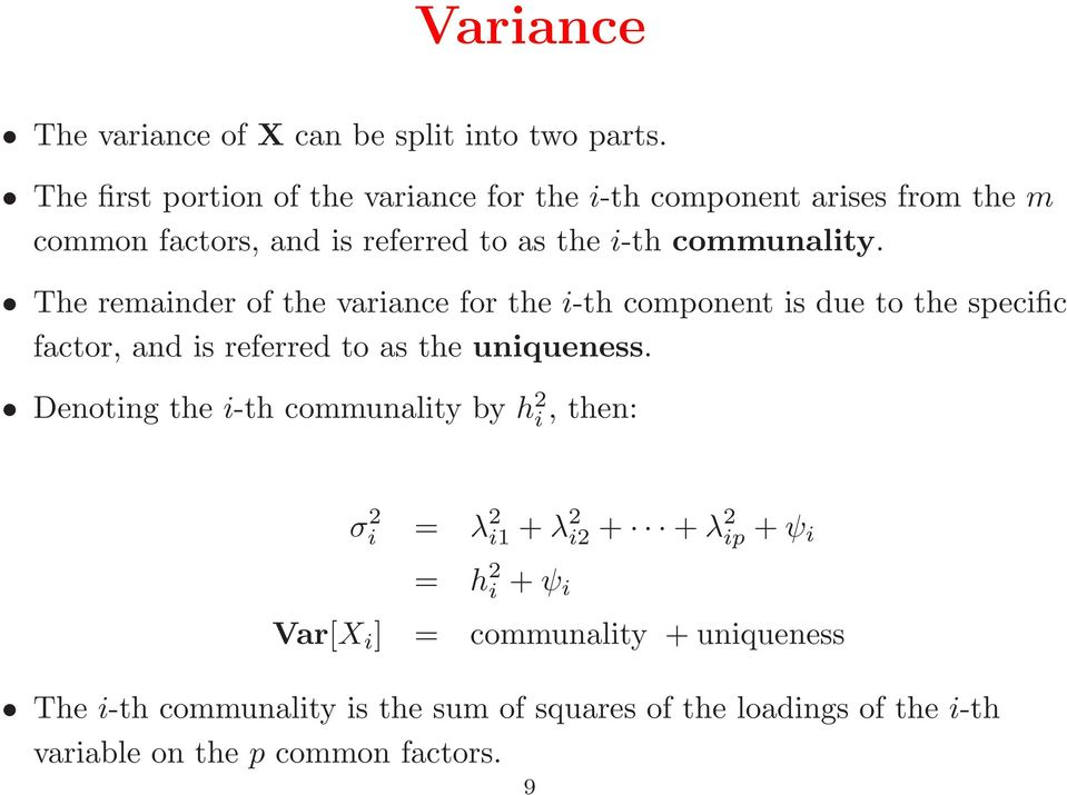 The remainder of the variance for the i-th component is due to the specific factor, and is referred to as the uniqueness.