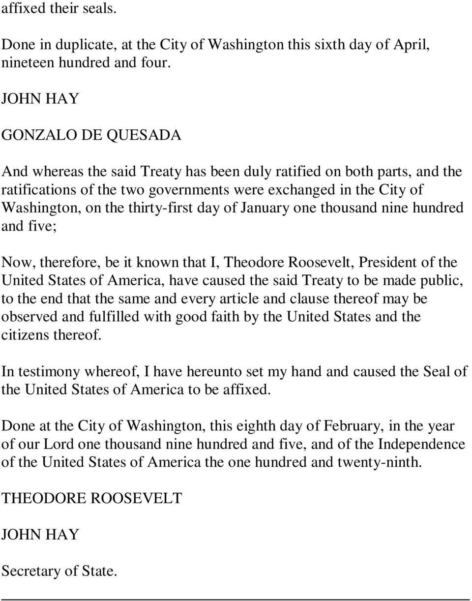 thirty-first day of January one thousand nine hundred and five; Now, therefore, be it known that I, Theodore Roosevelt, President of the United States of America, have caused the said Treaty to be
