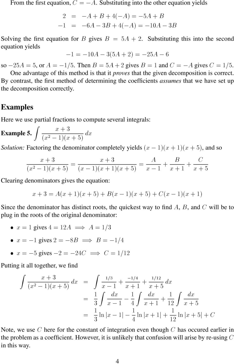 By contrast, the first method of determining the coefficients assumes that we have set up the decomposition correctly. Examples Here we use partial fractions to compute several integrals: Example 5.
