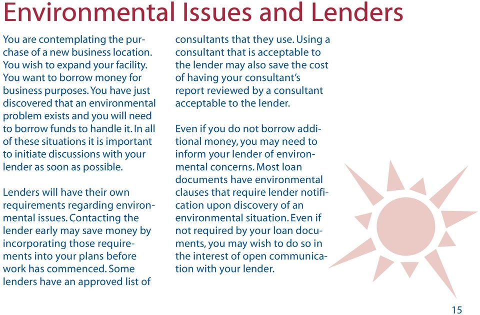 In all of these situations it is important to initiate discussions with your lender as soon as possible. Lenders will have their own requirements regarding environmental issues.
