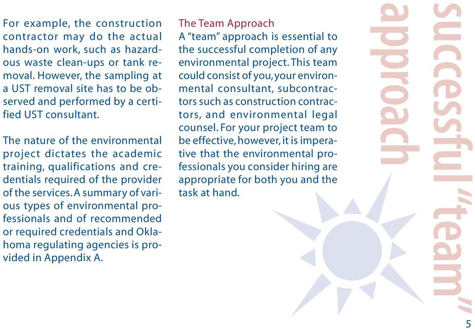 The nature of the environmental project dictates the academic training, qualifications and credentials required of the provider of the services.