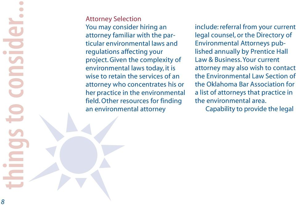 Other resources for finding an environmental attorney include: referral from your current legal counsel, or the Directory of Environmental Attorneys published annually by Prentice Hall