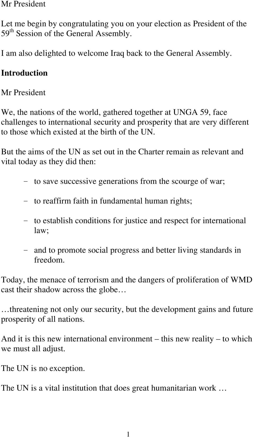 But the aims of the UN as set out in the Charter remain as relevant and vital today as they did then: - to save successive generations from the scourge of war; - to reaffirm faith in fundamental
