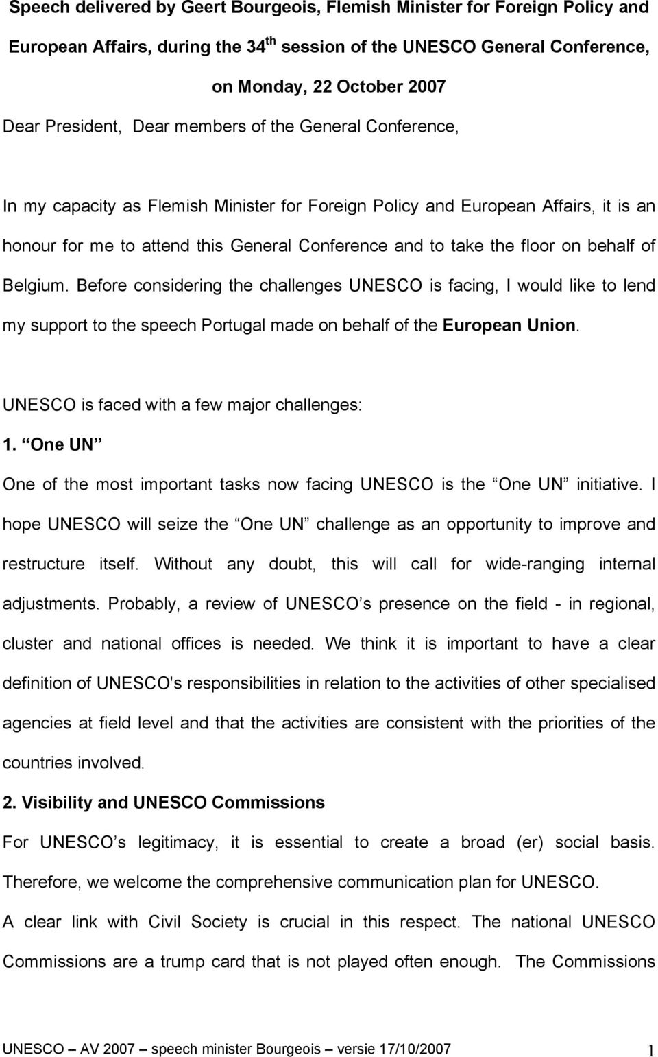 behalf of Belgium. Before considering the challenges UNESCO is facing, I would like to lend my support to the speech Portugal made on behalf of the European Union.