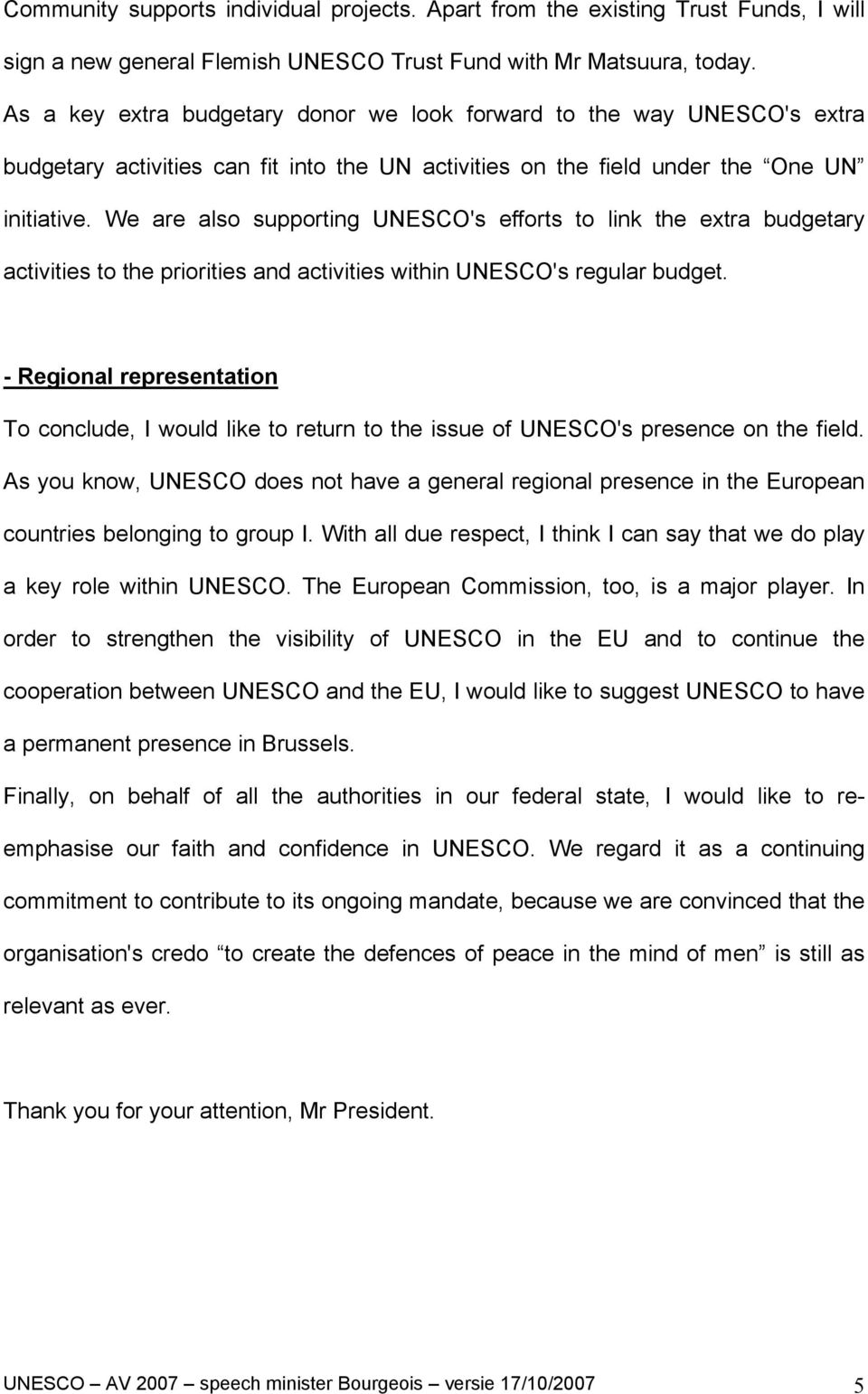 We are also supporting UNESCO's efforts to link the extra budgetary activities to the priorities and activities within UNESCO's regular budget.