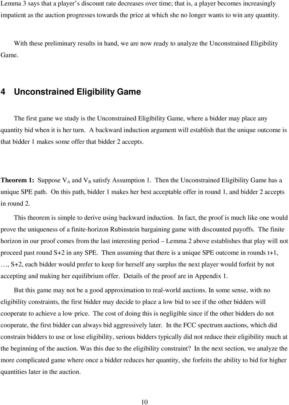 4 Unconstrained Eligibility Game The first game we study is the Unconstrained Eligibility Game, where a bidder may place any quantity bid when it is her turn.