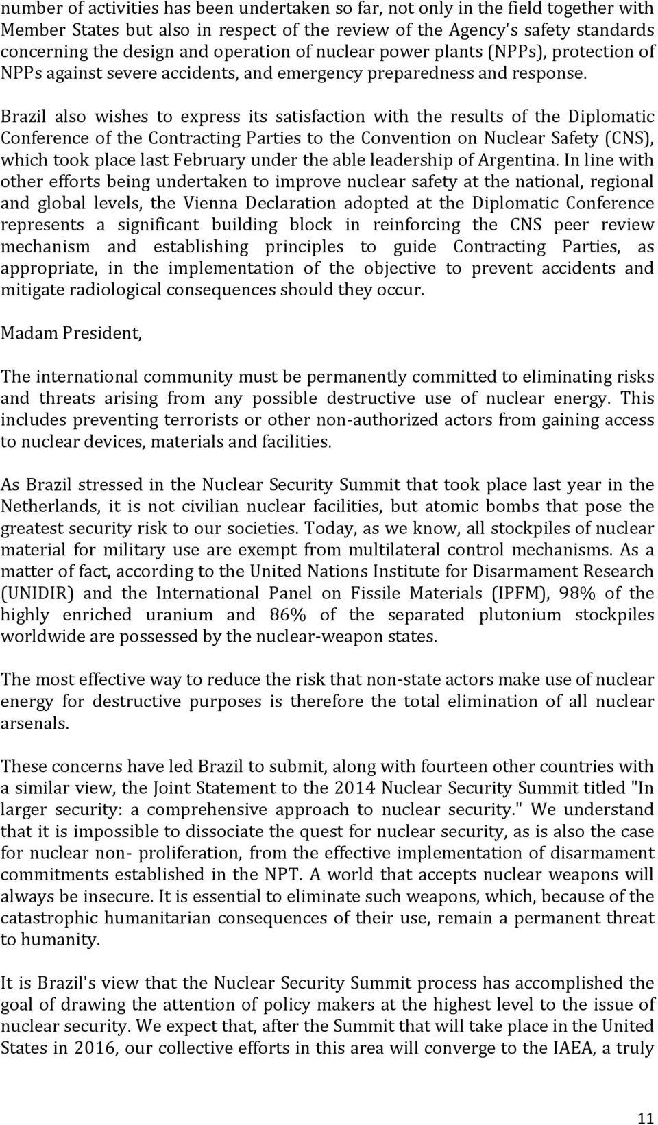 Brazil also wishes to express its satisfaction with the results of the Diplomatic Conference of the Contracting Parties to the Convention on Nuclear Safety (CNS), which took place last February under